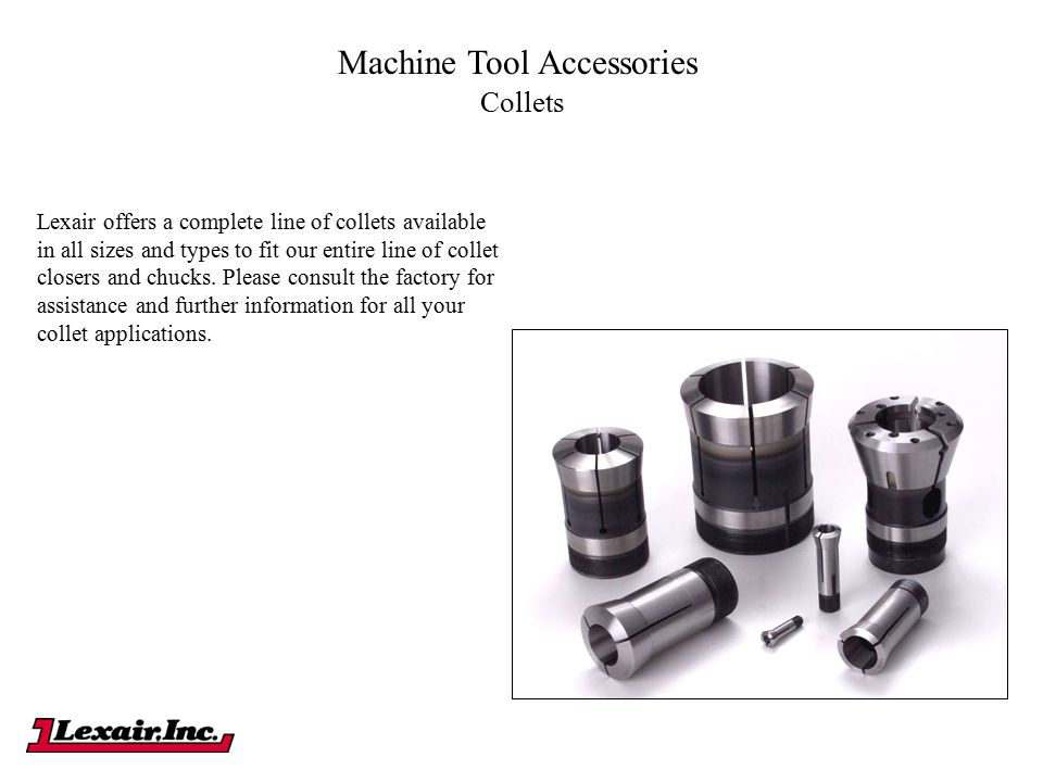 Collets Lexair offers a complete line of collets available in all sizes and types to fit our entire line of collet closers and chucks. Please consult
