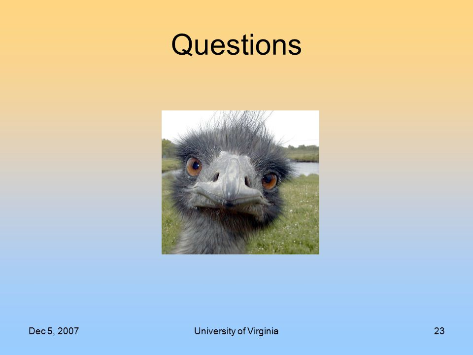 Dec 5, 2007University of Virginia23 Questions