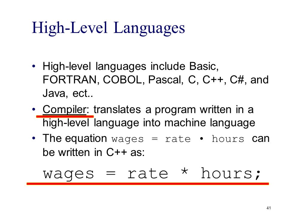 High-Level Languages High-level languages include Basic, FORTRAN, COBOL, Pascal, C, C++, C#, and Java, ect.. Compiler: translates a program written in