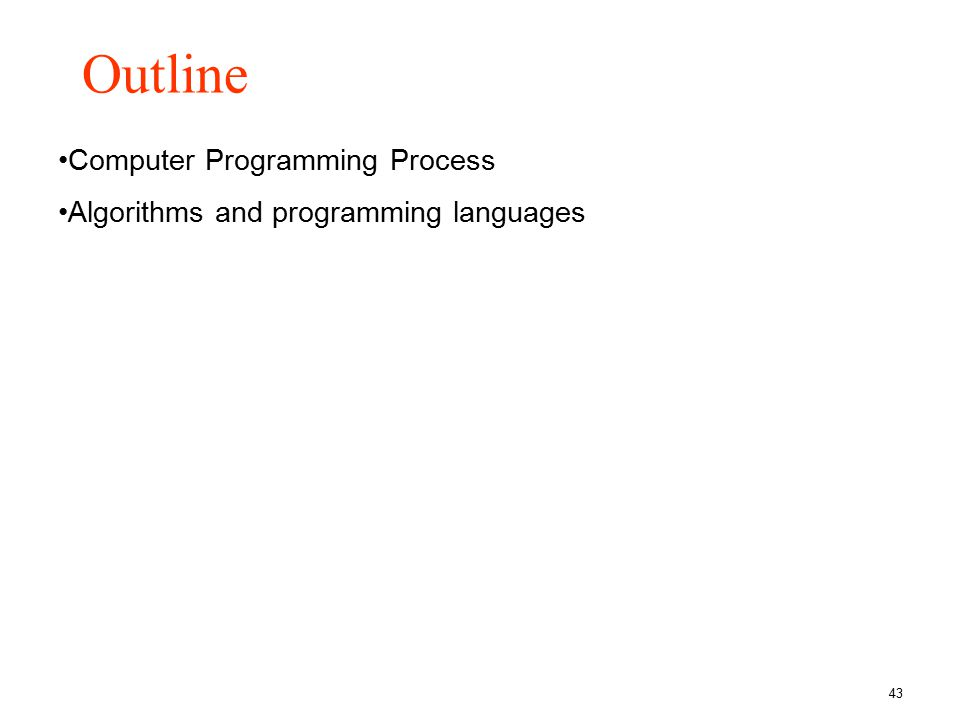 43 Outline Computer Programming Process Algorithms and programming languages