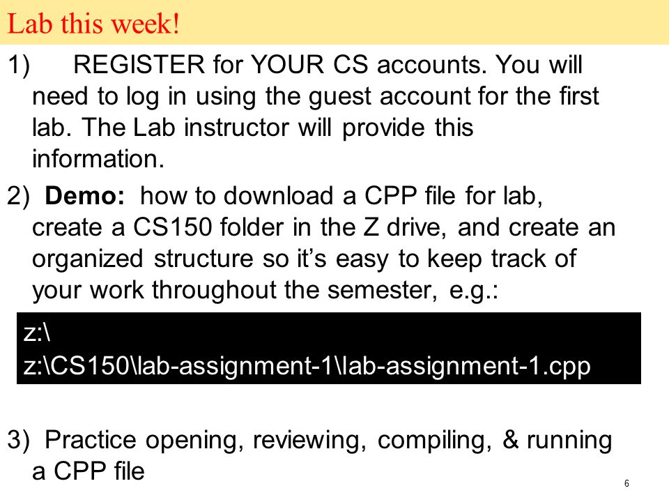 Lab this week! 1) REGISTER for YOUR CS accounts. You will need to log in using the guest account for the first lab. The Lab instructor will provide th