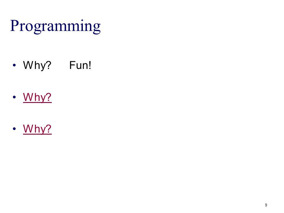 Programming Why?Fun! Why? 9