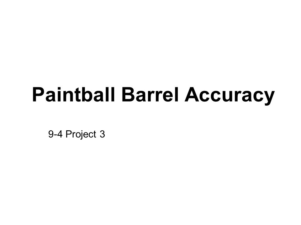 Paintball Barrel Accuracy 9-4 Project 3