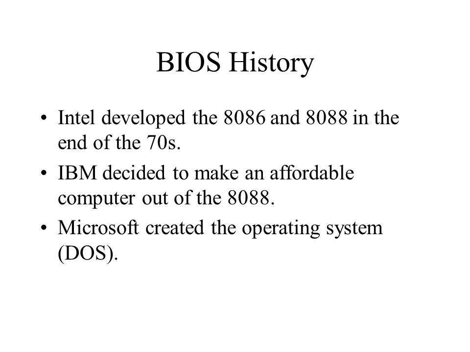 BIOS History Intel developed the 8086 and 8088 in the end of the 70s.
