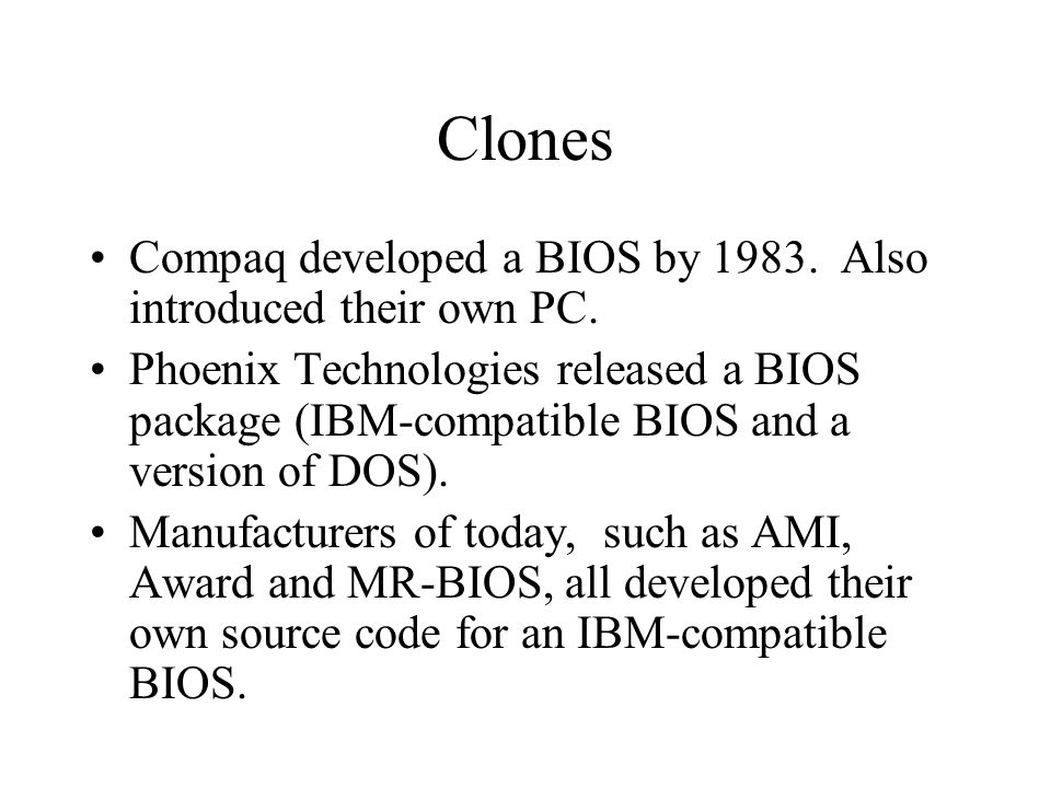 Clones Compaq developed a BIOS by 1983. Also introduced their own PC.