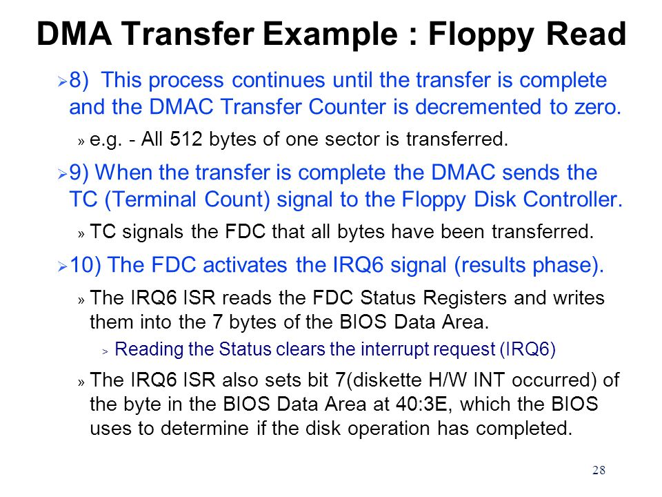 28 DMA Transfer Example : Floppy Read  8) This process continues until the transfer is complete and the DMAC Transfer Counter is decremented to zero.