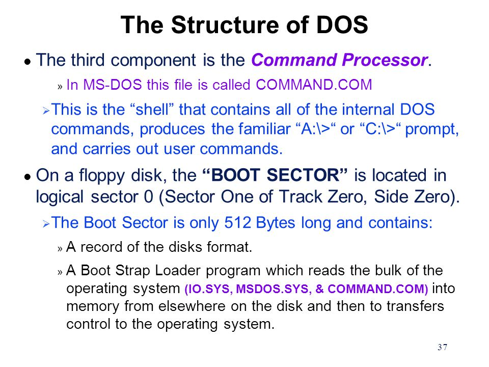 37 The Structure of DOS l The third component is the Command Processor.