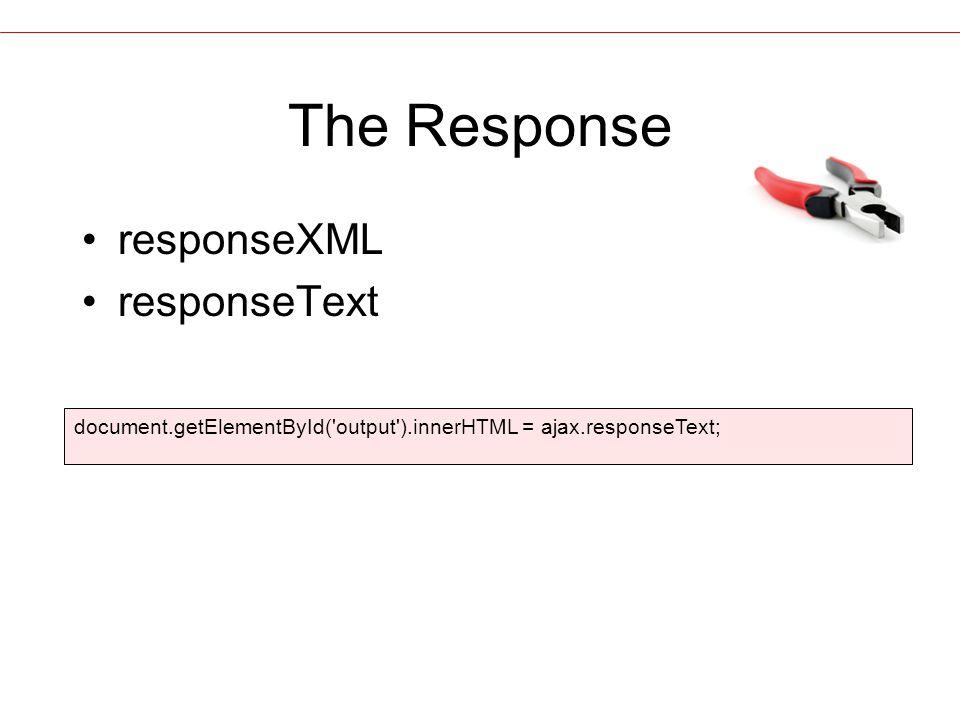 The Response responseXML responseText document.getElementById( output ).innerHTML = ajax.responseText;