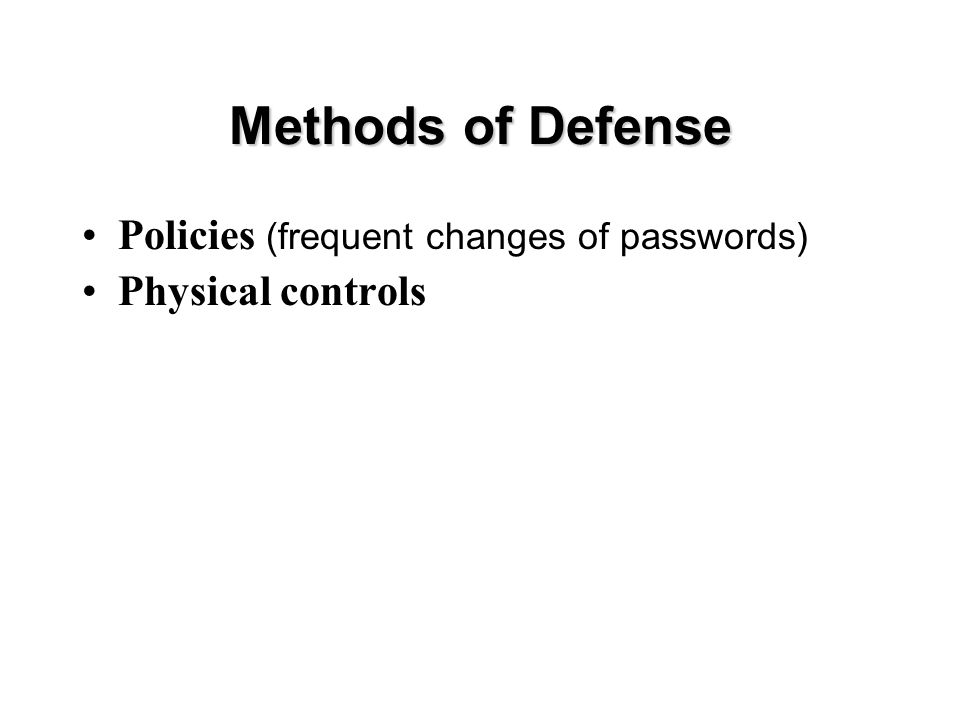 Methods of Defense Policies (frequent changes of passwords) Physical controls