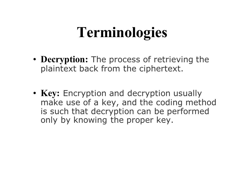 Terminologies Decryption: The process of retrieving the plaintext back from the ciphertext.