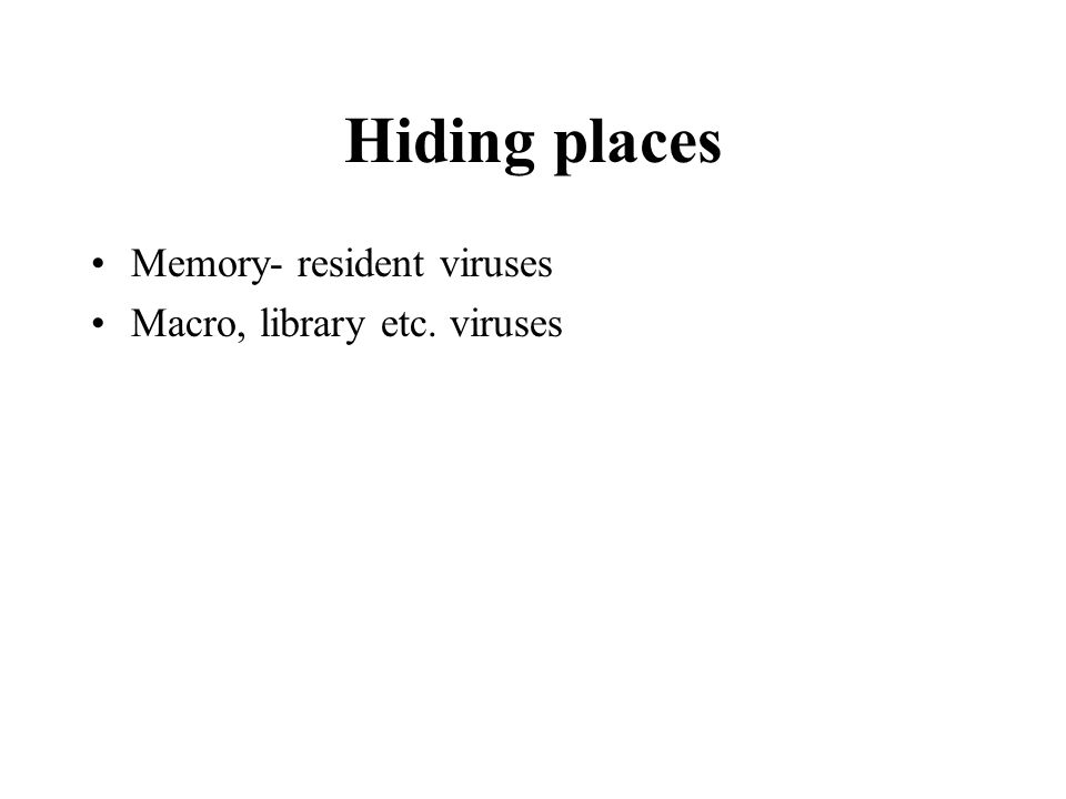 Hiding places Memory- resident viruses Macro, library etc. viruses