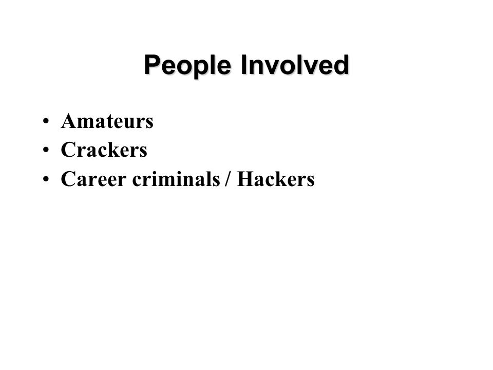 People Involved Amateurs Crackers Career criminals / Hackers