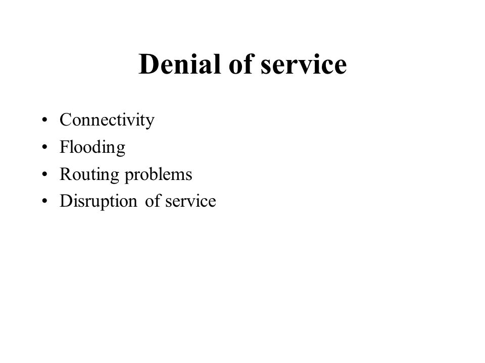 Denial of service Connectivity Flooding Routing problems Disruption of service