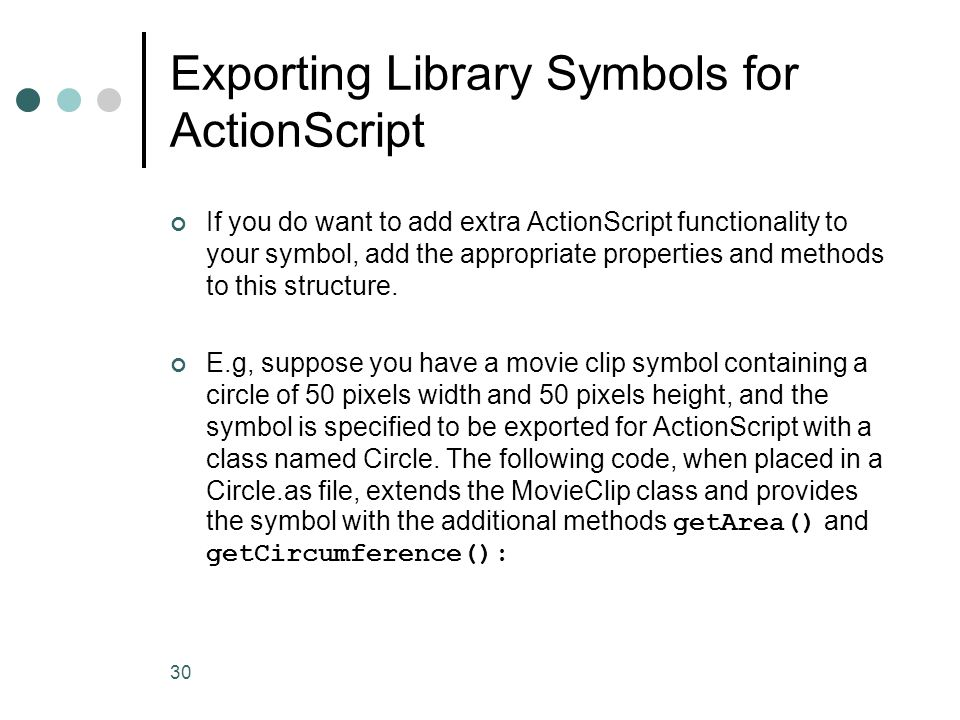 30 Exporting Library Symbols for ActionScript If you do want to add extra ActionScript functionality to your symbol, add the appropriate properties an