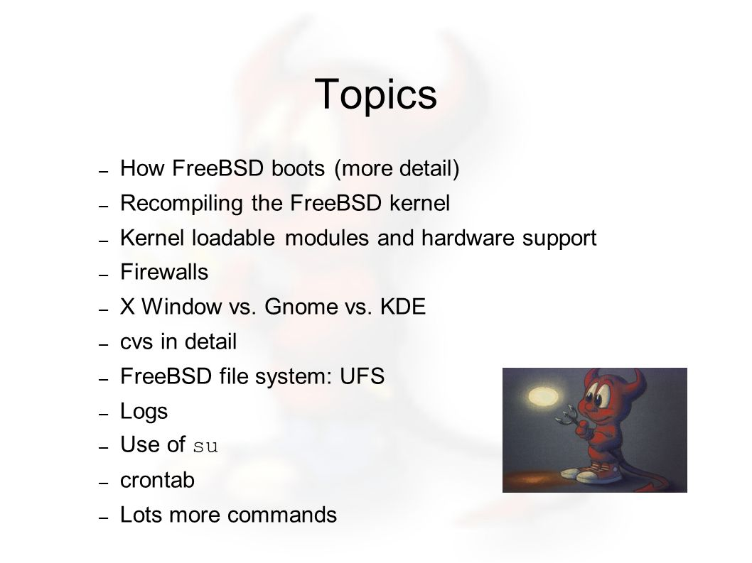 How FreeBSD Boots Initial boot items are in /boot (this resides under / , or in it s own partition).