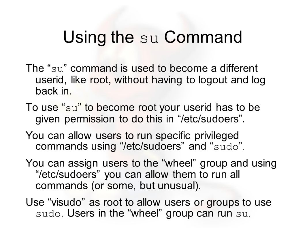 Using the su Command The su command is used to become a different userid, like root, without having to logout and log back in.