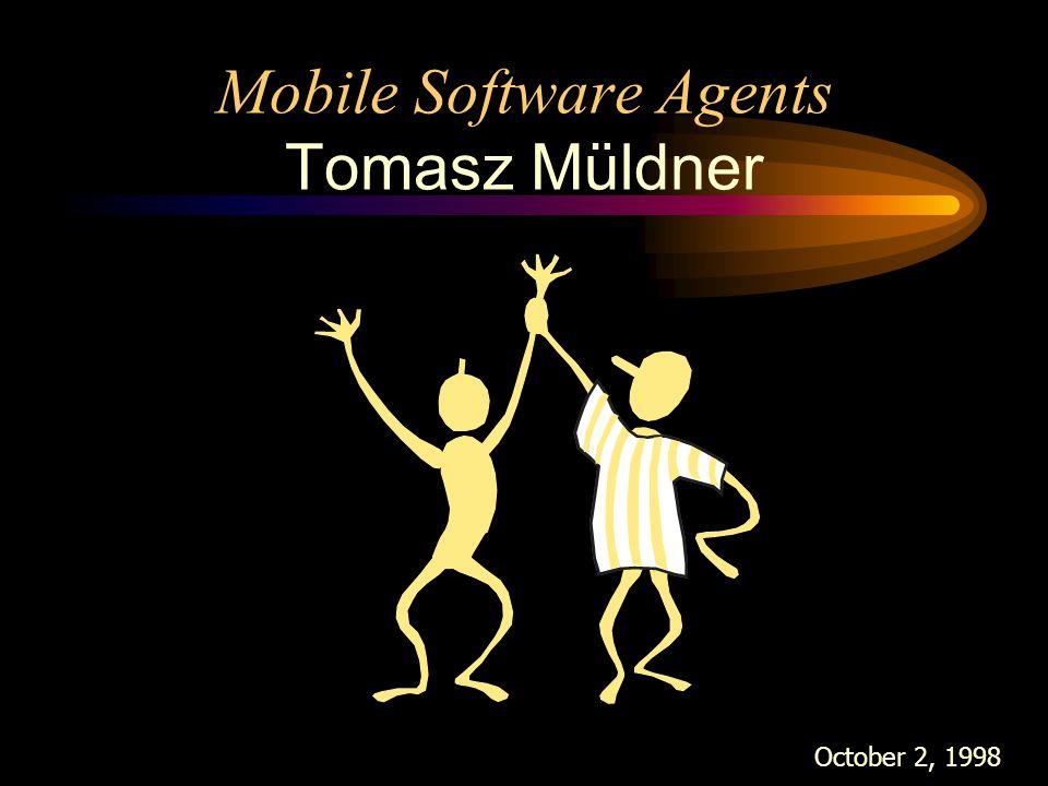 Mobile Software Agents Tomasz Müldner October 2, 1998