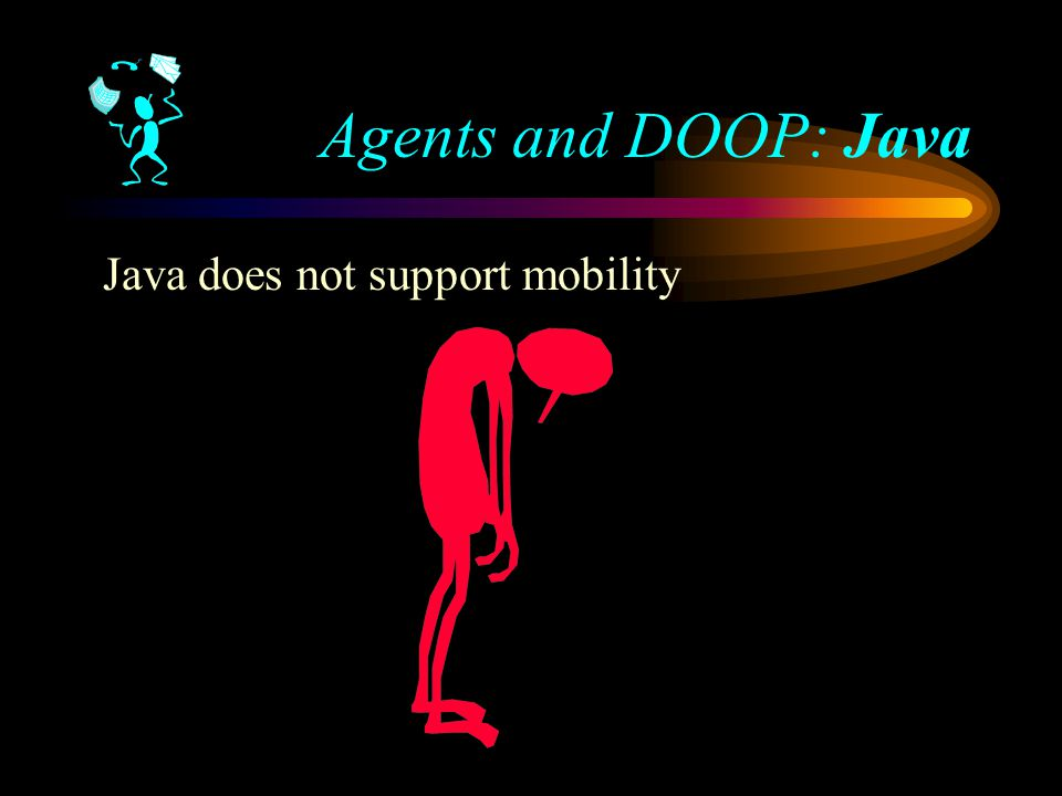 Java does not support mobility Agents and DOOP: Java