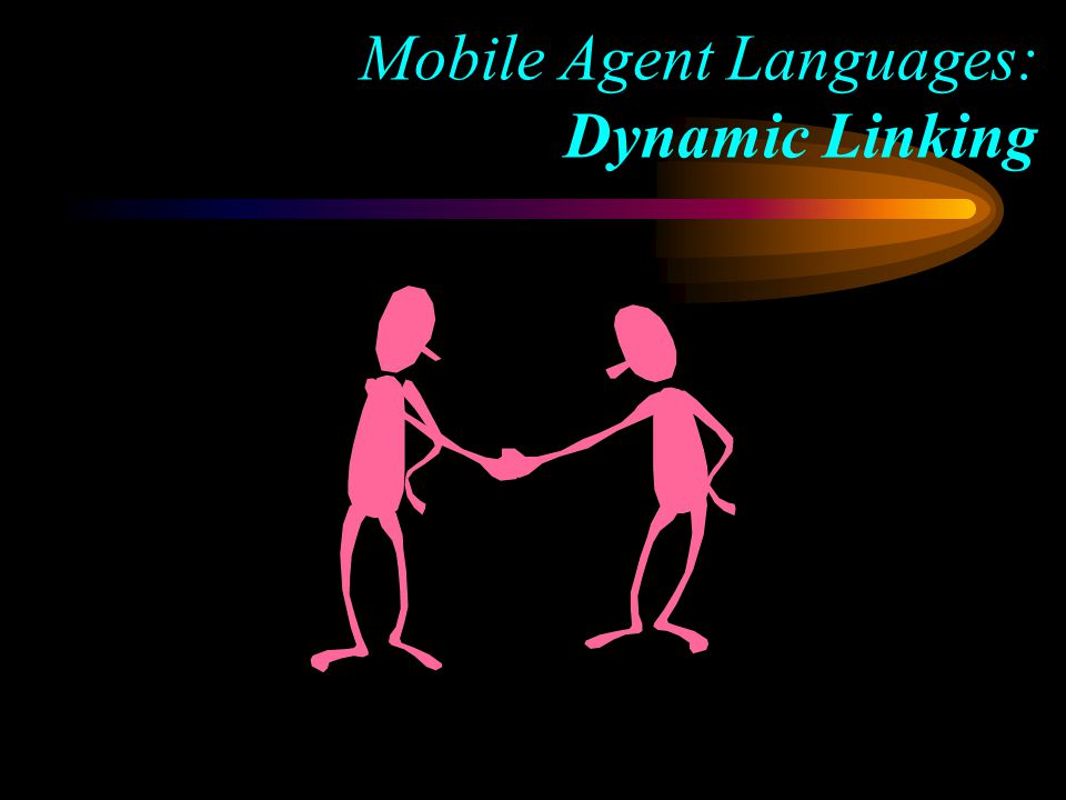 Mobile Agent Languages: Dynamic Linking