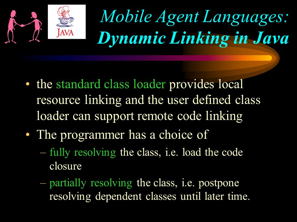 the standard class loader provides local resource linking and the user defined class loader can support remote code linking The programmer has a choice of –fully resolving the class, i.e.