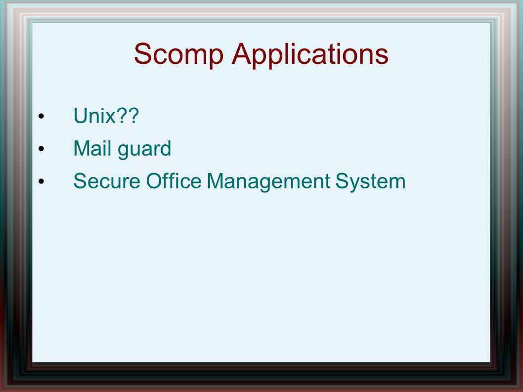 Scomp Applications Unix?? Mail guard Secure Office Management System