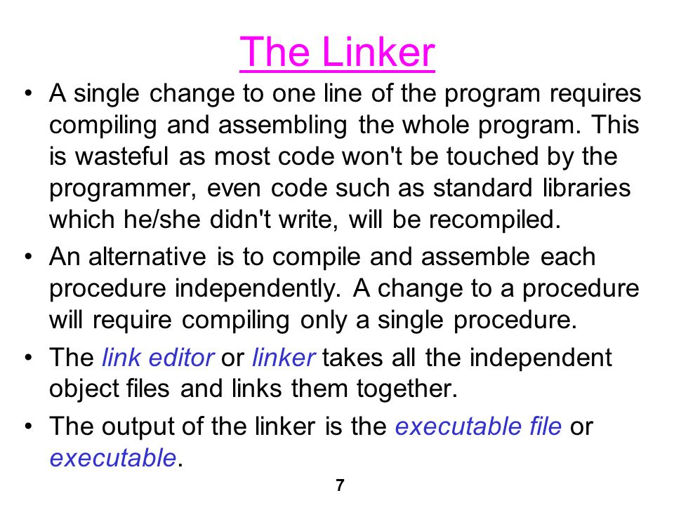 7 The Linker A single change to one line of the program requires compiling and assembling the whole program.
