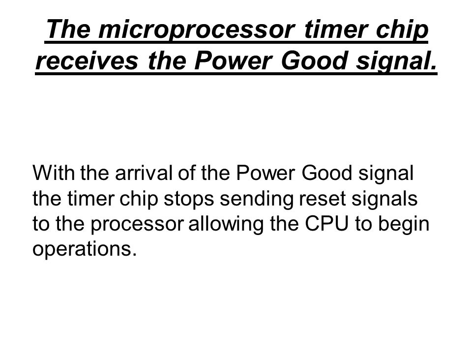The microprocessor timer chip receives the Power Good signal.