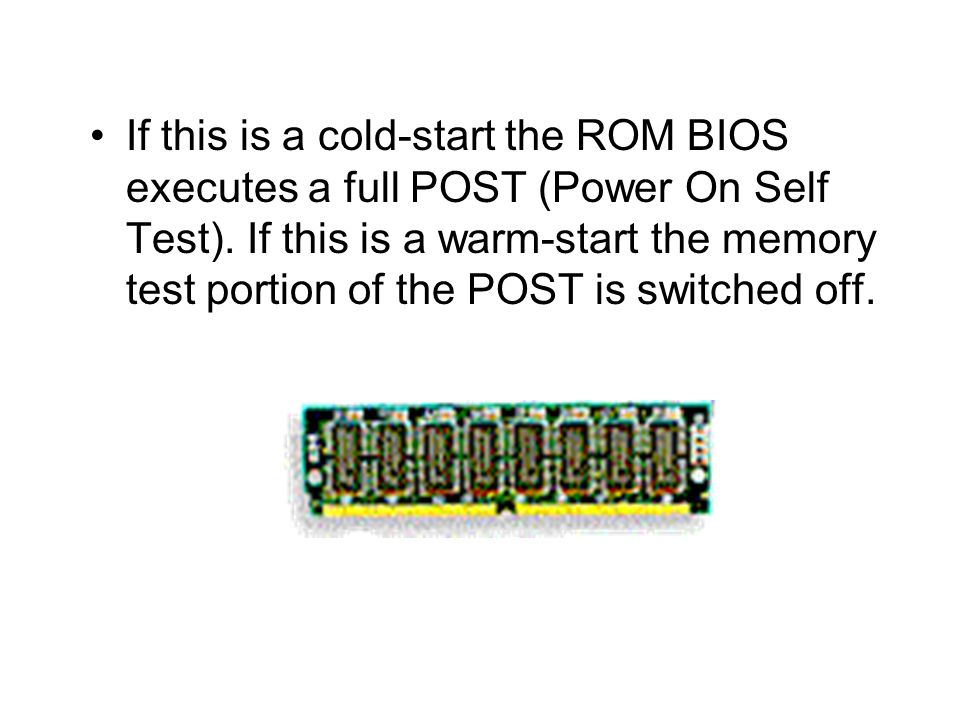 If this is a cold-start the ROM BIOS executes a full POST (Power On Self Test).