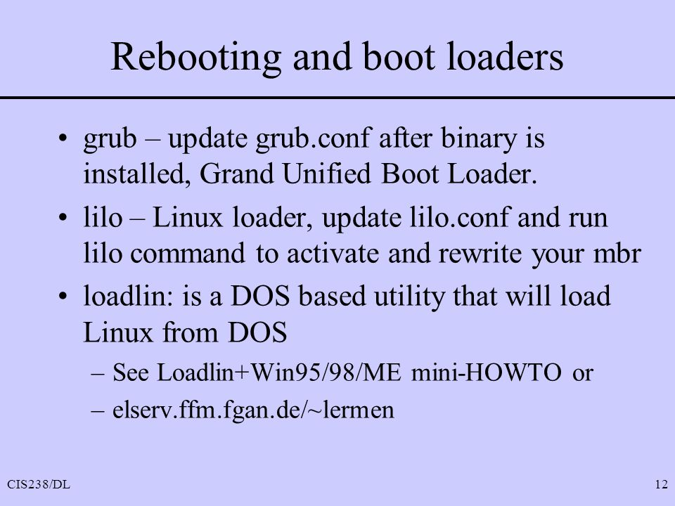 CIS238/DL12 Rebooting and boot loaders grub – update grub.conf after binary is installed, Grand Unified Boot Loader.