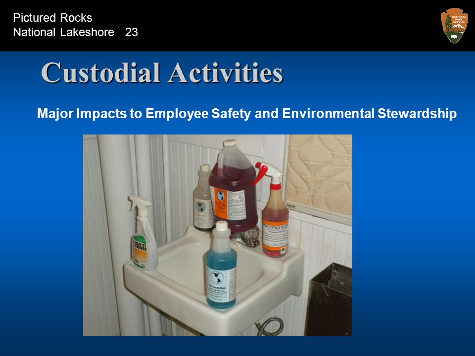 Custodial Activities Major Impacts to Employee Safety and Environmental Stewardship Pictured Rocks National Lakeshore 23