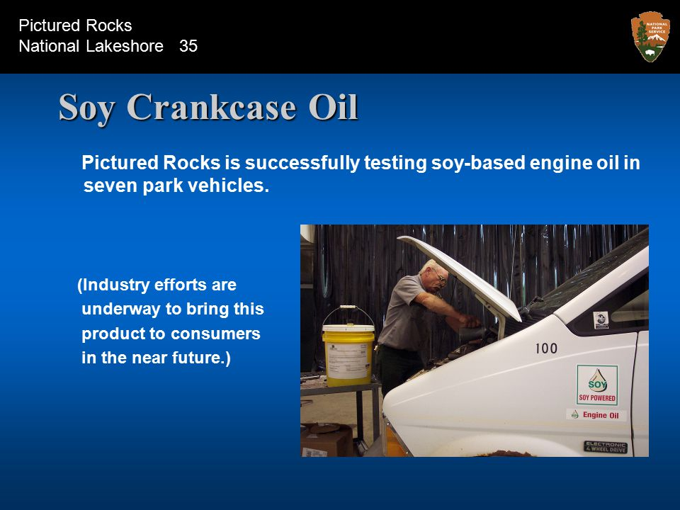 Soy Crankcase Oil Pictured Rocks is successfully testing soy-based engine oil in seven park vehicles.