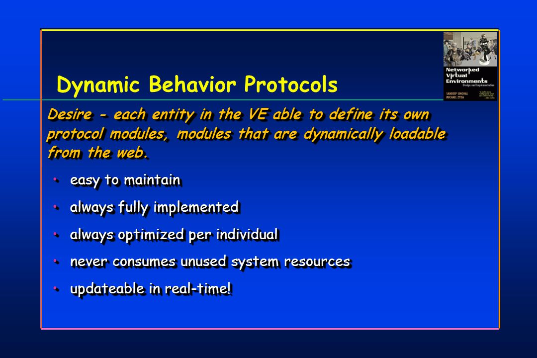 Dynamic Behavior Protocols Desire - each entity in the VE able to define its own protocol modules, modules that are dynamically loadable from the web.