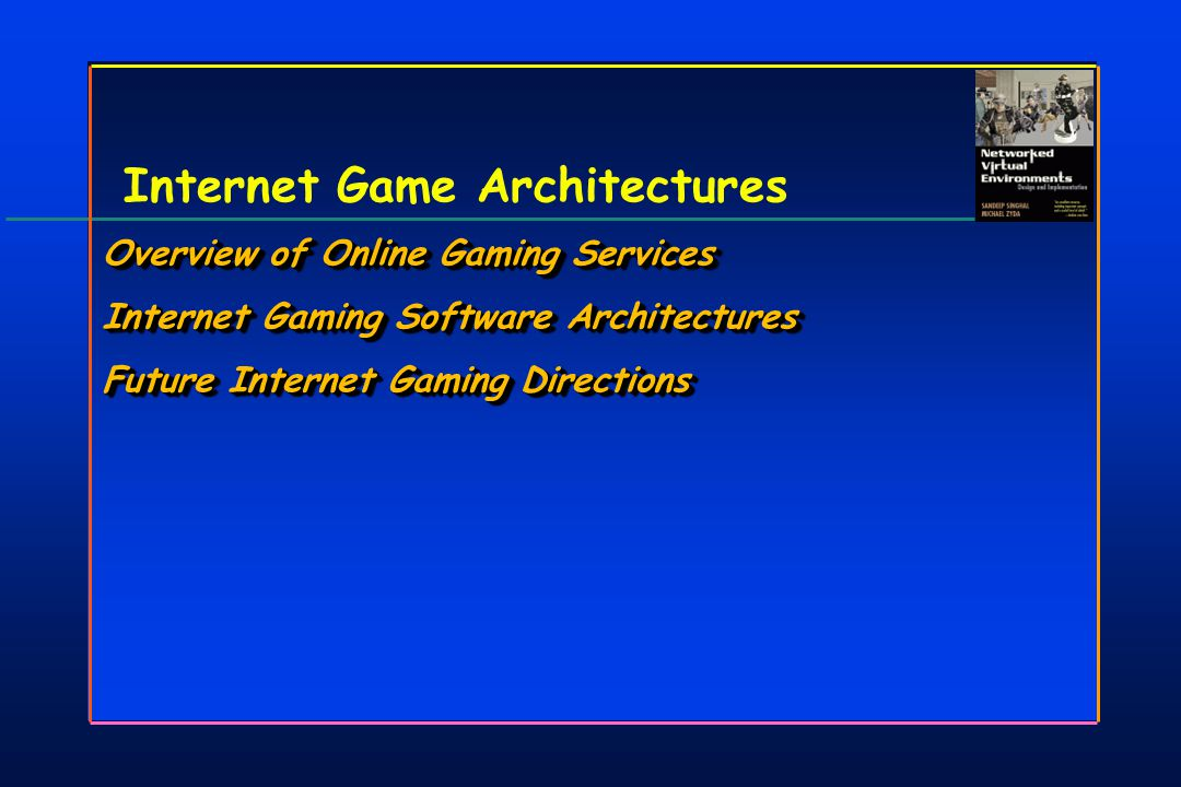 Internet Game Architectures Overview of Online Gaming Services Internet Gaming Software Architectures Future Internet Gaming Directions Overview of Online Gaming Services Internet Gaming Software Architectures Future Internet Gaming Directions