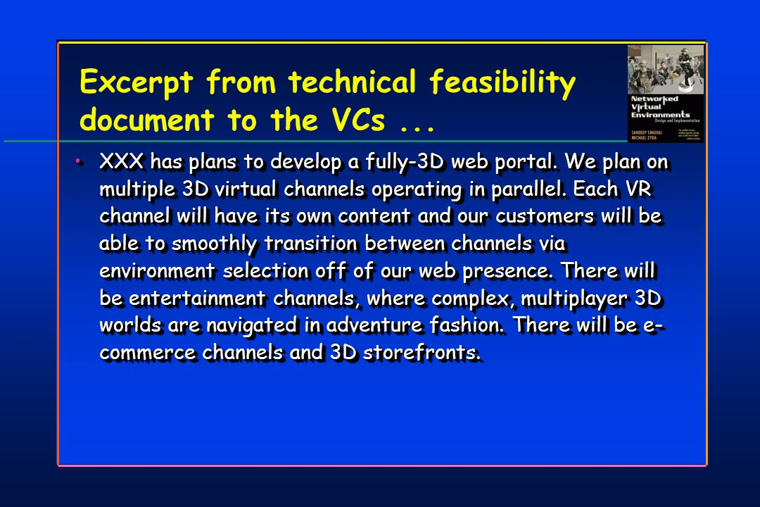 Excerpt from technical feasibility document to the VCs... XXX has plans to develop a fully-3D web portal. We plan on multiple 3D virtual channels oper