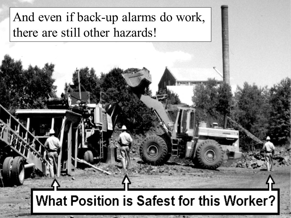 And even if back-up alarms do work, there are still other hazards!