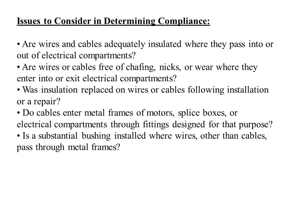 Issues to Consider in Determining Compliance: Are wires and cables adequately insulated where they pass into or out of electrical compartments.