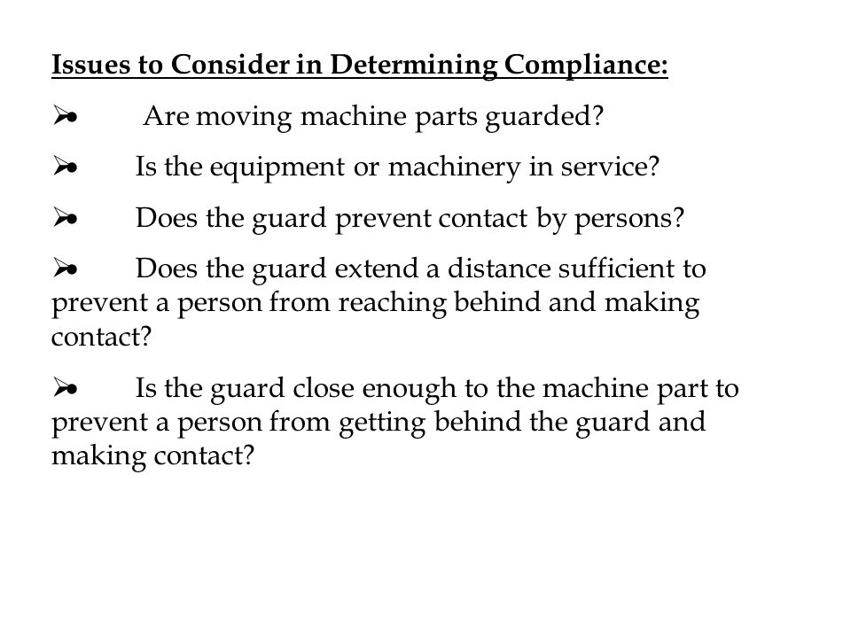 Issues to Consider in Determining Compliance:   Are moving machine parts guarded.