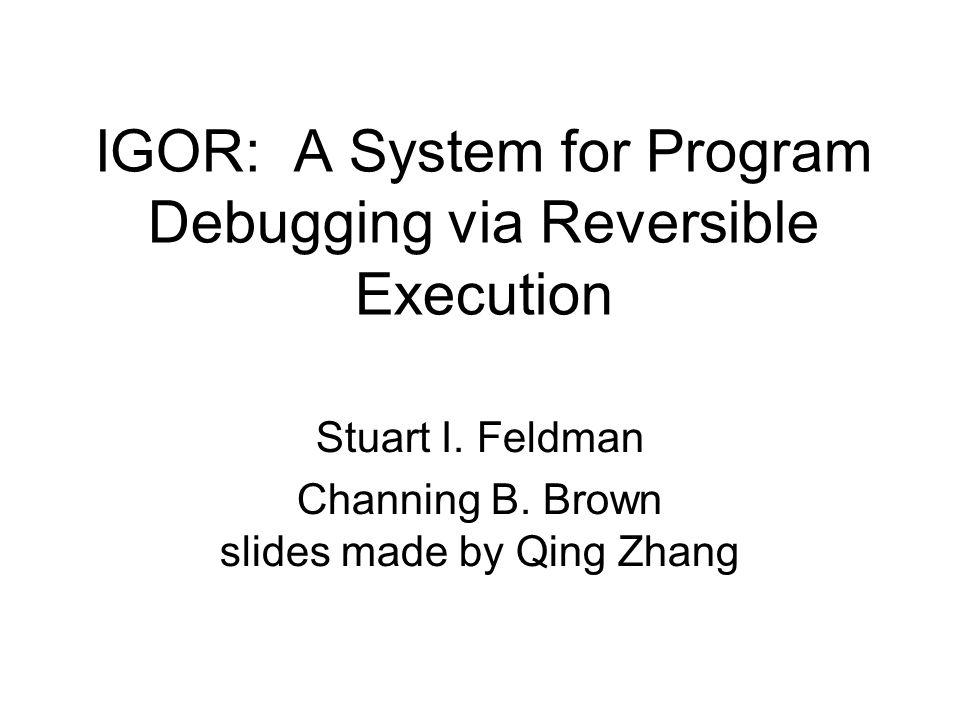 IGOR: A System for Program Debugging via Reversible Execution Stuart I.