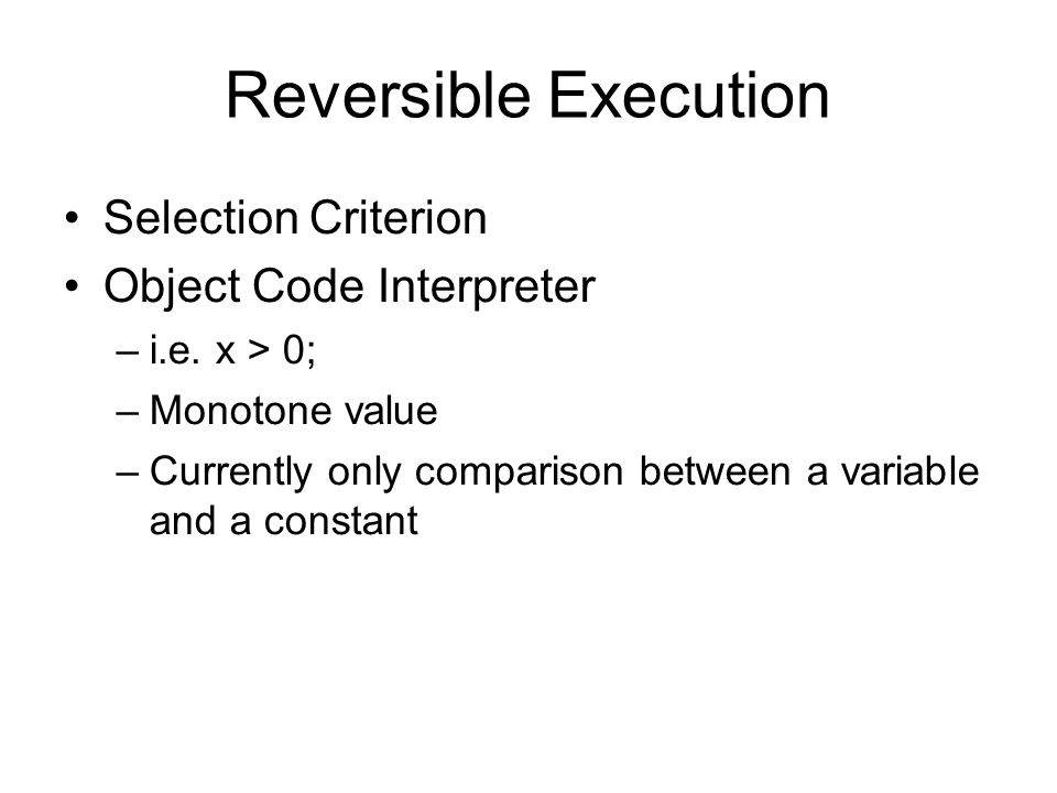Reversible Execution Selection Criterion Object Code Interpreter –i.e.