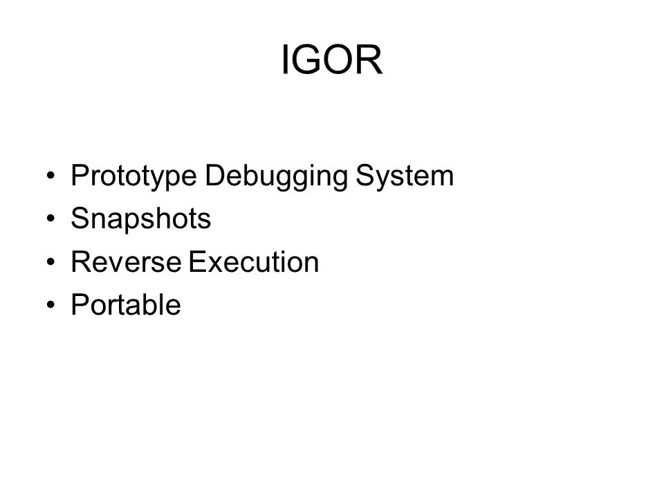 IGOR Prototype Debugging System Snapshots Reverse Execution Portable