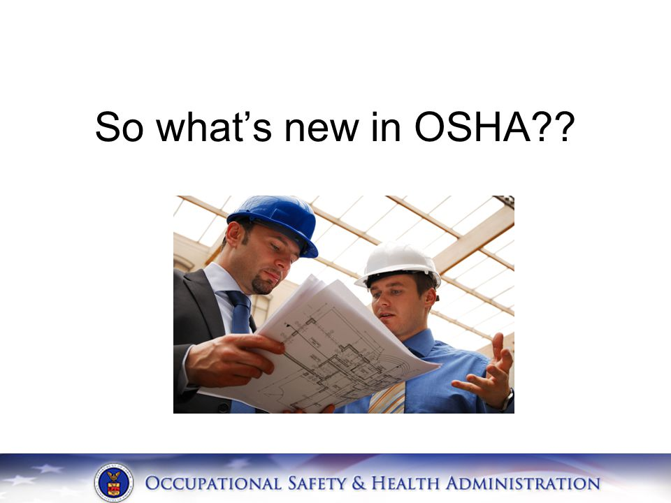 So what's new in OSHA??