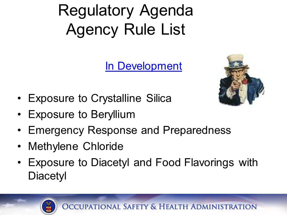 Regulatory Agenda Agency Rule List In Development Exposure to Crystalline Silica Exposure to Beryllium Emergency Response and Preparedness Methylene Chloride Exposure to Diacetyl and Food Flavorings with Diacetyl