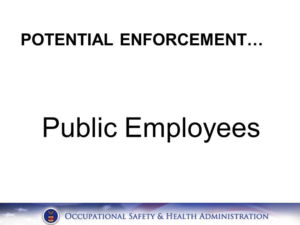 POTENTIAL ENFORCEMENT… Public Employees