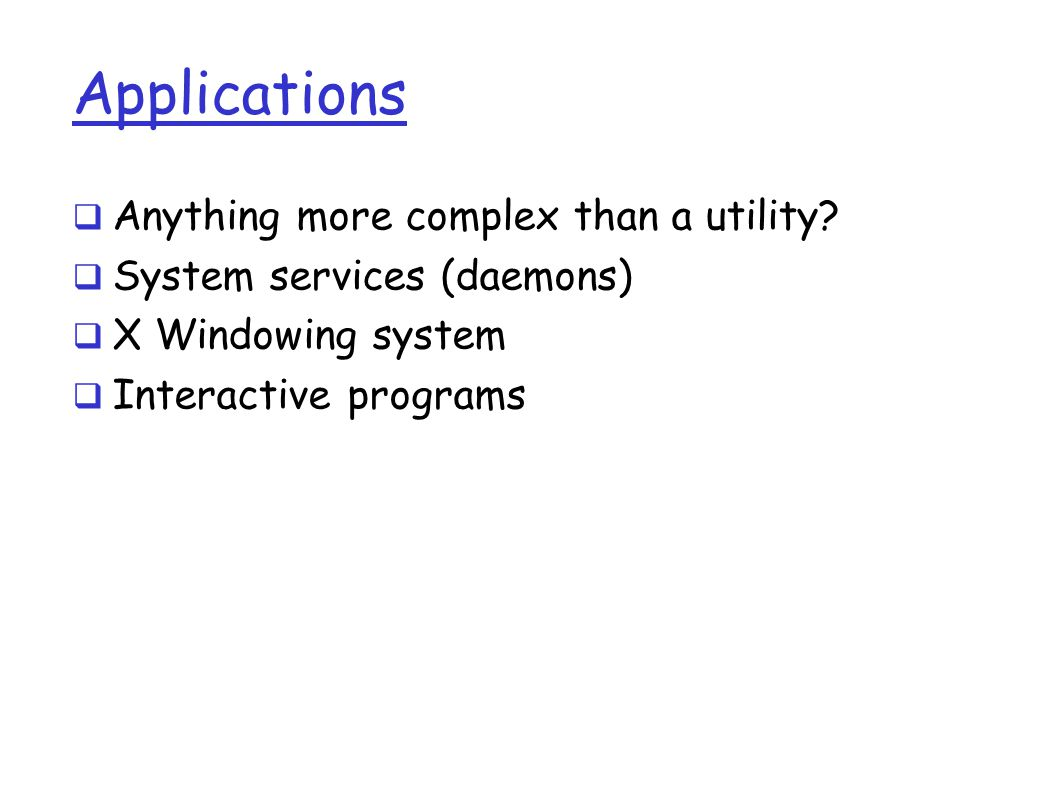 Applications  Anything more complex than a utility.