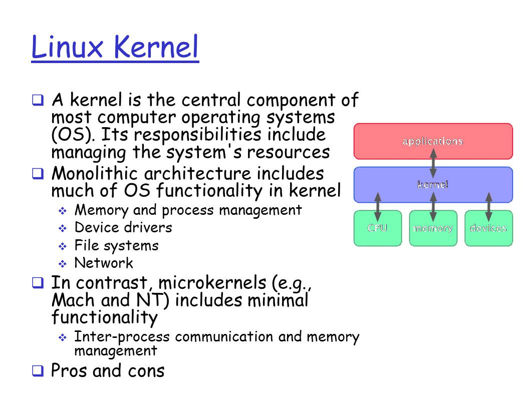 Linux Kernel  A kernel is the central component of most computer operating systems (OS).
