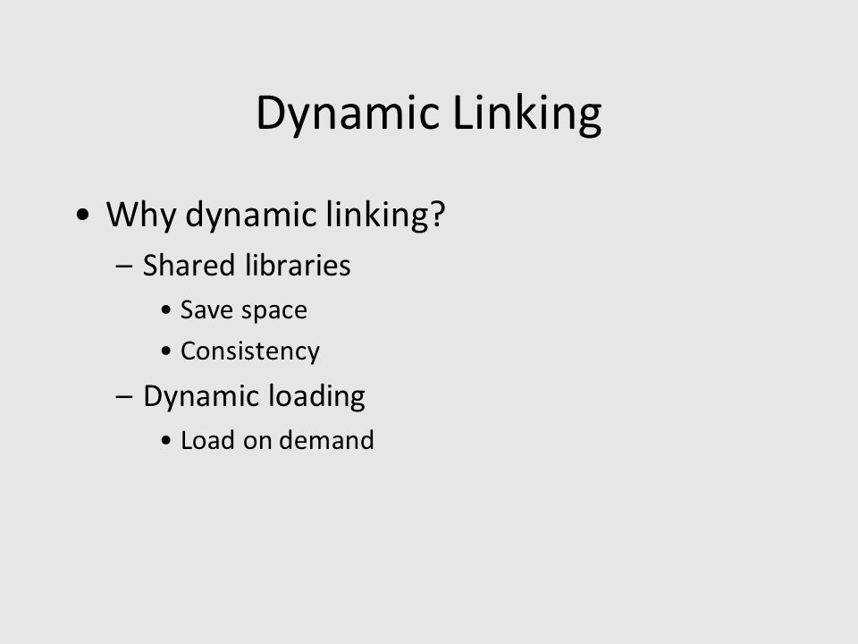 Dynamic Linking Why dynamic linking.