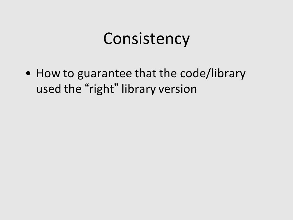 Consistency How to guarantee that the code/library used the right library version