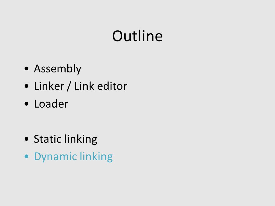 Outline Assembly Linker / Link editor Loader Static linking Dynamic linking