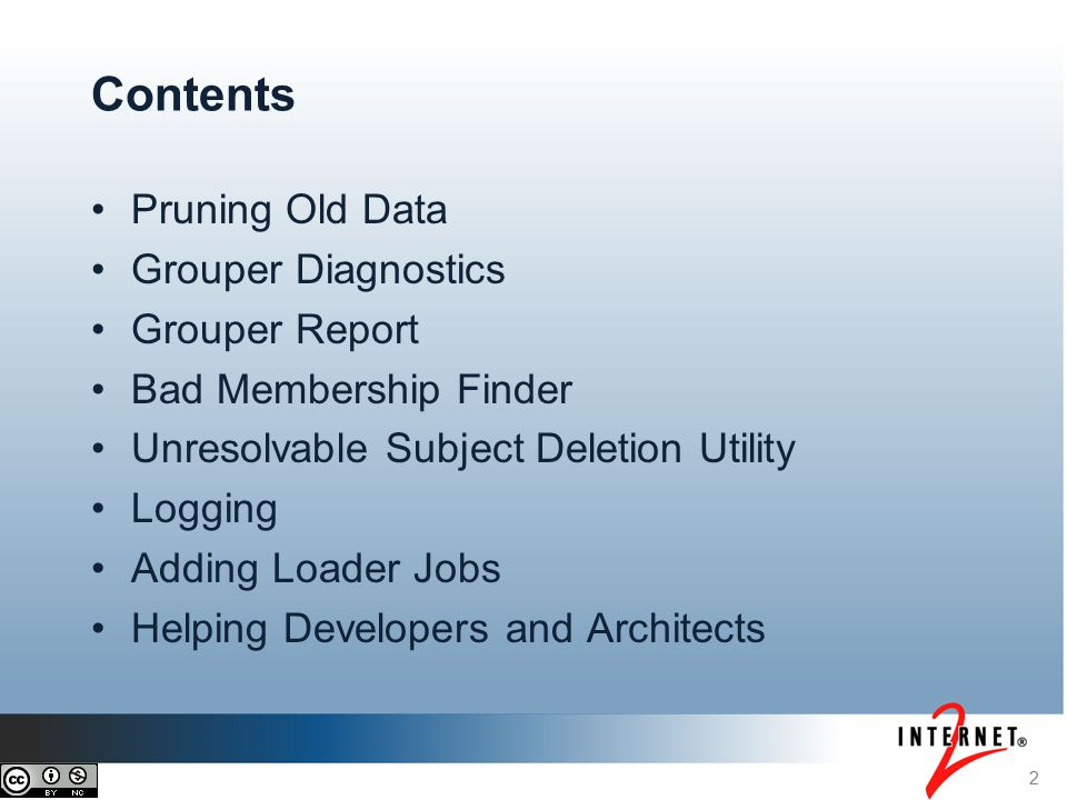 Pruning Old Data Grouper Diagnostics Grouper Report Bad Membership Finder Unresolvable Subject Deletion Utility Logging Adding Loader Jobs Helping Developers and Architects 2 Contents