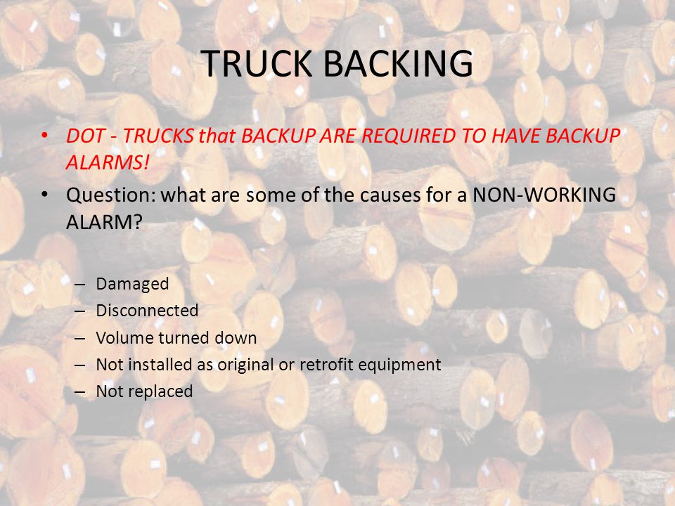 TRUCK BACKING DOT - TRUCKS that BACKUP ARE REQUIRED TO HAVE BACKUP ALARMS.
